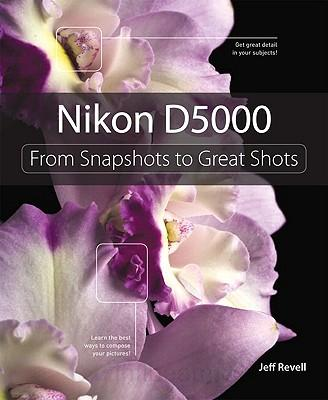 Nikon D5000: From Snapshots to Great Shots (Paperback)