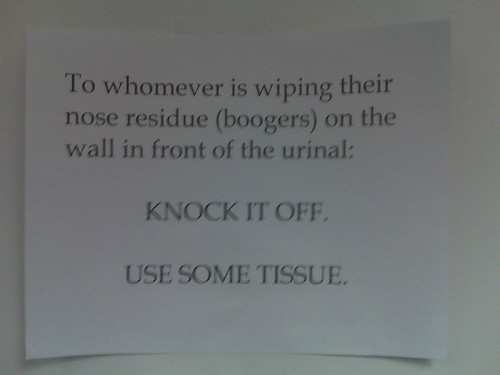 To whomever is wiping their nose residue (boogers) on the wall in front of the urinal: KNOCK IT OFF. USE SOME TISSUE.