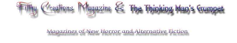 New writings in Horror, Fantasy and Alternative Fiction in Filthy Creations and The Thinking Man's Crumpet