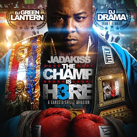 new mixtape jadakiss x dj green lantern x dj drama the champ is
