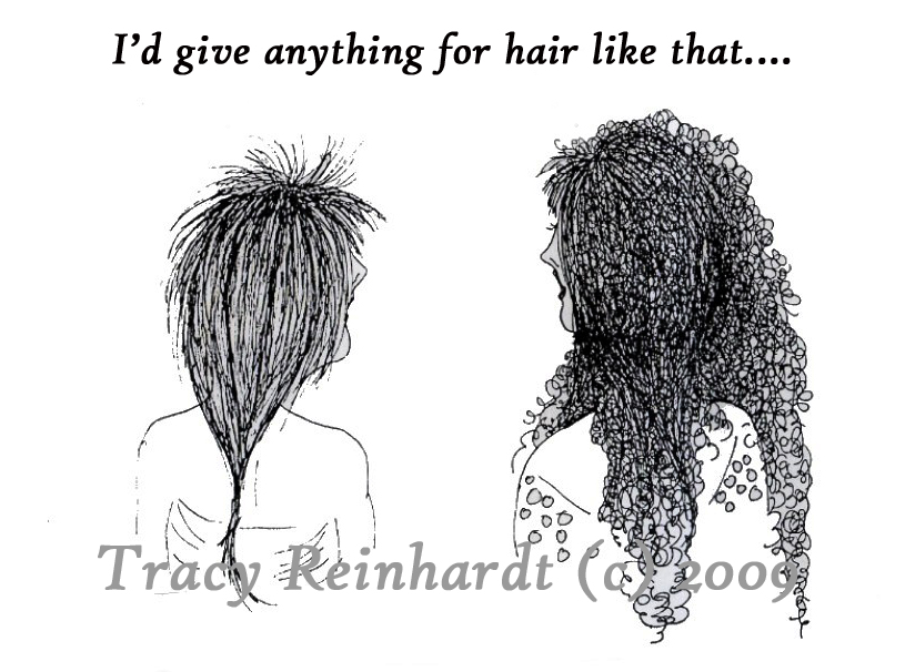 No one is ever happy with their hair....
