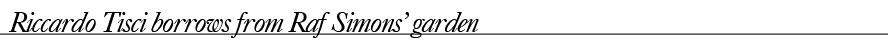 Riccardo Tisci borrows from Raf Simons' garden