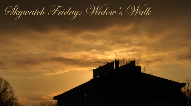 Skywatch Friday: Widow's Walk