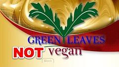 Green Leaves Vegan is not vegan