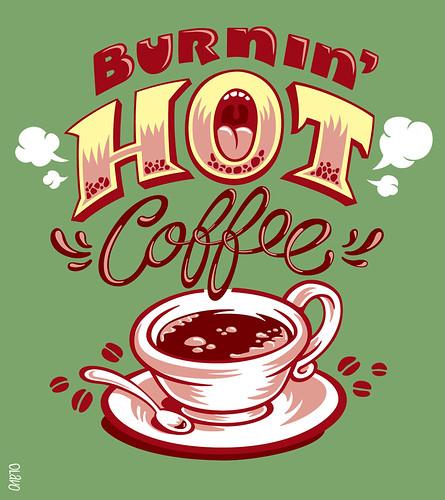 Burnin' Hot Coffee