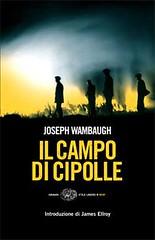 Il campo di cipolle di Joseph Wambaugh - Einaudi