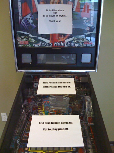 The Pinball Machine is SOLELY TO BE LOOKED AT. And also to post notes on Not to play pinball.