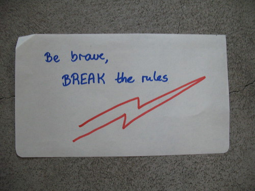 Be brave, break the rules