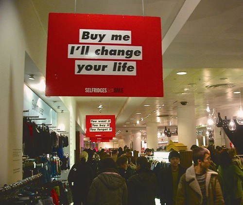 Barbara Kruger: Selfridges campaign; Buy me I'll change your life and  You want it you buy it you forget it