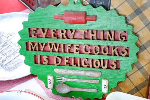 """Everything my wife cooks is delicious"""
