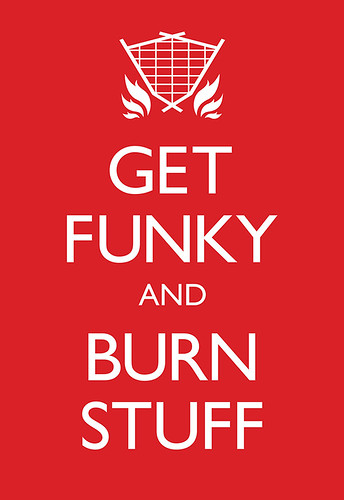 Get Funky and Burn Stuff