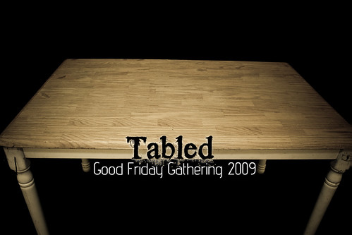Tabled - Good Friday Gathering 2009