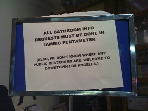 All bathroom info requests must be done in iambic pentameter. (Also, we don't know where any public restrooms are. Welcome to downtown Los Angeles.)