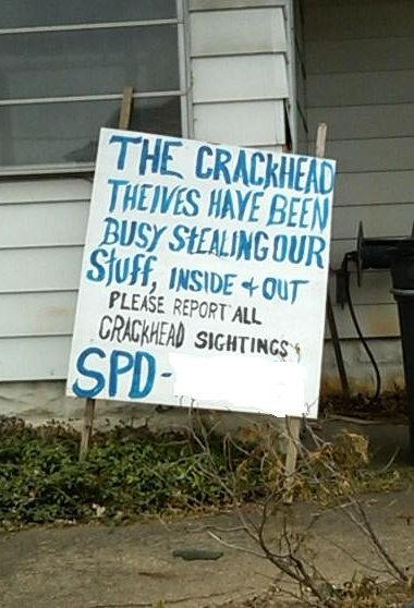 The crackhead theives [sic] have been busy stealing our stuff, inside + out. Please report all crackhead sightings to SPD [phone number redacted]