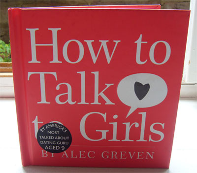 How to Talk to Girls by Alec Greven