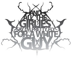 And all the girlies say im pretty fly for a white guy (ingridesign) Tags: music typography design graphic song norwegian type lyric blackmetal songlyric prettyflyforawhiteguy offsprings prettyfly andallthegirliessayimprettyflyforawhiteguy theoffsprings