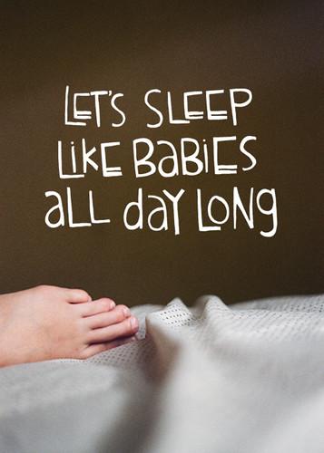 Let's Sleep Like Babies...