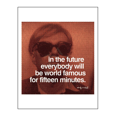 In the future everybody will be world famous for fifteen minutes.jpg