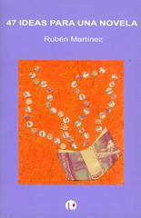 Rubén martínez, 47 ideas para una novela