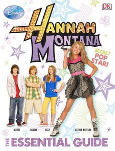 Hannah Montana: The Essential Guide (DK Publishing)