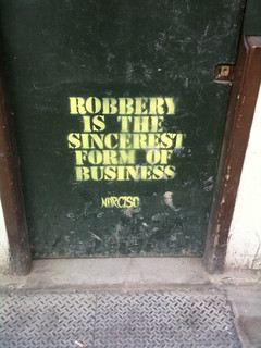 From flickr.com/photos/20218973@N00/4606587131/: .Robbery is the sincerest form of business.