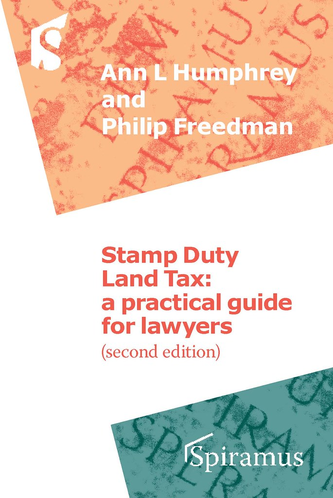 Stamp Duty Land Tax: a practical guide for lawyers (second edition) By Ann L Humphrey and Philip Freedman