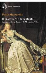 Il professore e la cantante. La grande storia d'amore di Alessandro Volta di Paolo Mazzarello - Bollati Boringhieri