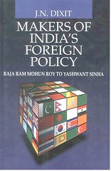 Makers of India's Foreign Policy Raja Ram Mohun Roy to Yashwant Sinha By J. N. Dixit (South Asian Foreign Relations) Tags: roy by j n foreign ram raja policy makers indias dixit yashwant sinha mohun