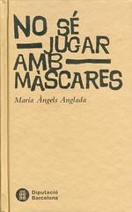 Maria Àngels Anglada, No sé jugar amb màscares