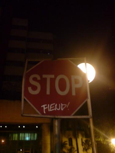stop fiend!