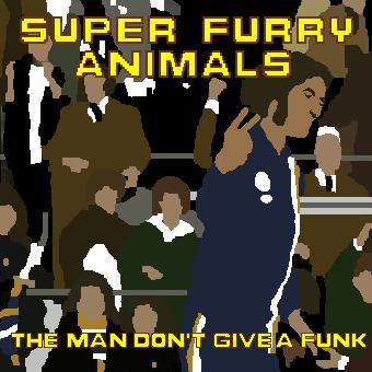 Super Furry Animals - The Man don't give a Funk