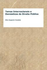 Temas  Internacionais e Domésticos de Direito Público - Divo Augusto Cavadas