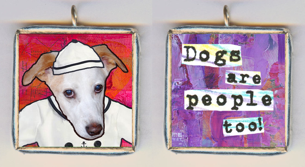 Dogs Are People Too!  It's a Custom Made SOLDERED GLASS PENDANT NECKLACE for girls who just know that their dog is perfect.