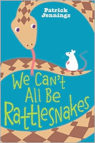 Review of the Day: We Cant All Be Rattlesnakes by Patrick Jennings