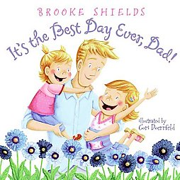 """It's the Best Day Ever, Dad!"" by Brooke Shields"