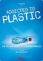 Addicted to Plastic: The Rise and Demise of a Modern Miracle
