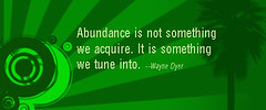 Abundance Quote by Wayne Dyer