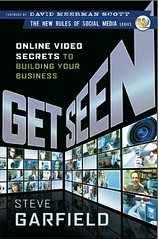 Get Seen: Online Video Secrets to Building Your Business by Steve Garfield
