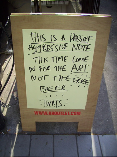 This is a Passive Aggressive Note: This time come in for the art not the free bar, twats