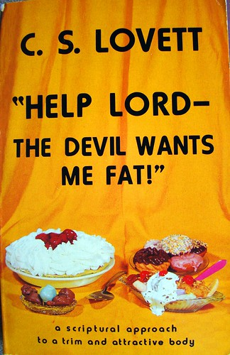 But the devil loves us fat or thin!