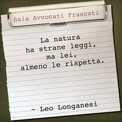 Longanesi (SALA AVVOCATI) Tags: natura rispetto citazione longanesi leggi aforisma