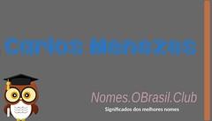 O SIGNIFICADO DO NOME CARLOS MENEZES (Nomes.oBrasil.Club) Tags: significado do nome carlos menezes