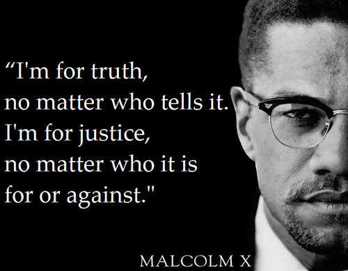 Malcolm X: I'm for truth, no matter who tells it.