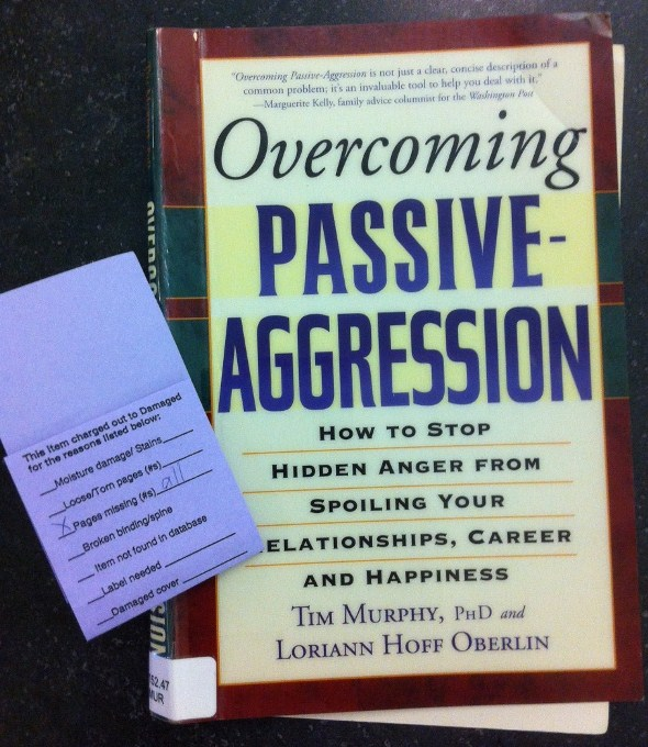 Overcoming Passive Aggression: How to Stop Hidden Anger From Spoiling Your Relationships, Career, and Happiness (Pages missing: ALL)