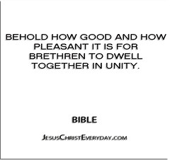 ''Behold how good and how pleasant it is for brethren to dwell together in unity.'' - Bible (QuotesEverlasting) Tags: faith religion bible christianity spirituality scriptures jesuschrist jesuschristeverydaycom