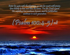 Psalm 100:4-5 nlt (Bob Smerecki) Tags: life new love cup church true rock easter born high truth heaven king christ god shepherd spirit brother father ghost religion pray jesus lord christian mount holy moses again lamb bible alive commandments messiah risen salvation promise abba sanctuary tabernacle nations sabbath blessed redeemer righteousness almighty sins scriptures passover psalm faithful inheritance oldtestament everlasting slain forgive baptised heals deciple crucified preist apostle forgiven 10045 resserection strongtower mosthigh ofolives