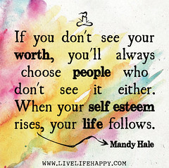 """""""If you don't see your worth, you'll alwa..."""