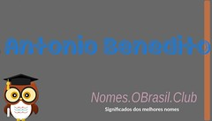 O SIGNIFICADO DO NOME ANTONIO BENEDITO (Nomes.oBrasil.Club) Tags: significado do nome antonio benedito