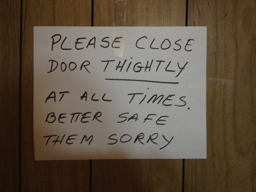 PLEASE CLOSE DOOR  THIGHTLY AT ALL TIMES. BETTER SAFE THEM SORRY.