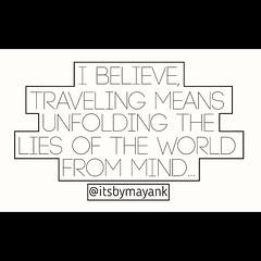 I believe, traveling means unfolding the lies of the world from mind. *  #liarworld #liesoftheworld #worldquote #travelling #travellerquotes #travel #travellife #itsmayankquoted #itsbymayank #itsmayank #quotedbylouteriya #unfolding #loveyourself #quotesof (mayanklouteriya) Tags: travellife loveyourself quotedbylouteriya itsmayankquoted travellerquotes louteriya quotesofinstagram unfolding itsmayank itsbymayank quotestoliveby quoteoftheday travelling worldquote liesoftheworld travel liarworld